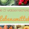Die 15 wasserreichsten Lebensmittel
